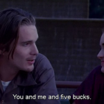 You and me and five bucks